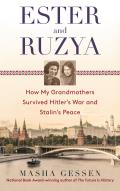 Ester & Ruzya How My Grandmothers Survived Hitlers War & Stalins Peace