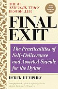 Final Exit Third Edition The Practicalities of Self Deliverance & Assisted Suicide for the Dying