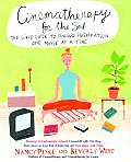 Cinematherapy for the Soul The Girls Guide to Finding Inspiration One Movie at a Time
