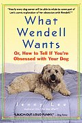 What Wendell Wants Or How to Tell If Youre Obsessed with Your Dog