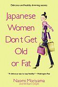 Japanese Women Don't Get Old or Fat: Secrets of My Mother's Tokyo Kitchen Cover