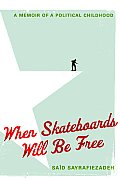 When Skateboards Will Be Free A Memoir of a Political Childhood