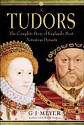 Tudors The Story of Englands Most Notorious Dynasty