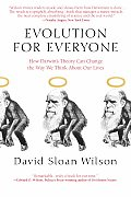 Evolution for Everyone How Darwins Theory Can Change the Way We Think about Our Lives