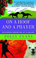 On a Hoof & a Prayer Exploring Argentina at a Gallop