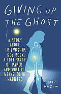Giving Up the Ghost: A Story about Friendship, 80s Rock, a Lost Scrap of Paper, and What It Means to Be Haunted Cover