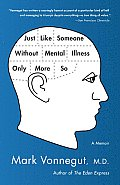 Just Like Someone Without Mental Illness Only More So A Memoir