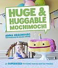 Huge & Huggable Mochimochi 20 Supersized Patterns for Big Knitted Friends
