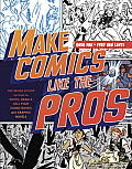 Make Comics Like the Pros The Inside Scoop on How to Write Draw & Sell Your Comic Books & Graphic Novels