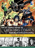 DC Comics Guide to Creating Comics Inside the Art of Visual Storytelling