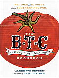 BTC Old Fashioned Grocery Cookbook Recipes & Stories from a Southern Revival