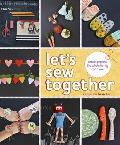 Lets Sew Together Simple Projects the Whole Family Can Make