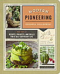 Modern Pioneering More Than 150 Recipes Projects & Skills for a Self Sufficient Life