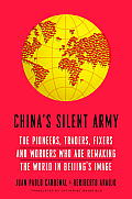 Chinas Silent Army The Pioneers Traders Fixers & Workers Who Are Remaking the World in Beijings Image