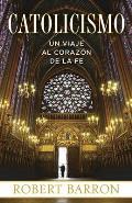 Catolicismo: Un Viaje Al Corazon de La Fe