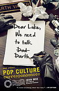 Dear Luke We Need to Talk Darth & Other Pop Culture Correspondences