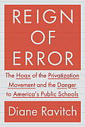 Reign of Error: the Hoax of the Privatization Movement and the Danger To America's Public Schools (13 Edition)