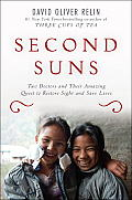 Second Suns: Two Doctors and Their Amazing Quest to Restore Sight and Save Lives