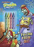 Fry Cook Freak-Out! [With Crayons] (Spongebob Squarepants)