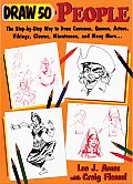 Draw 50 People The Step By Step Way to Draw Cavemen Queens Aztecs Vikings Clowns Minutemen & Many More