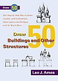 Draw 50 Buildings & Other Structures The Step By Step Way to Draw Castles & Cathedrals Skyscrapers & Bridges & So Much More