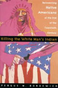 Killing the White man's Indian :the reinventing of Native Americans at the end of the twentieth century Cover
