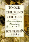 To Our Children's Children: Preserving Family Histories for Generations to Come Cover
