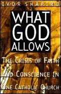 What God Allows: The Crisis of Faith & Conscience in One Cathlic Church