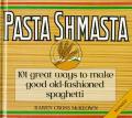 Pasta Shmasta 101 Great Ways To Make G