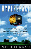 Hyperspace A Scientific Odyssey Through Parallel Universes Time Warps & the 10th Dimension