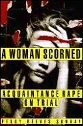 A woman scorned :acquaintance rape on trial