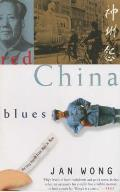 Red China Blues: My Long March from Mao to Now Cover