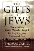 Hinges of History #2: The Gifts of the Jews: How a Tribe of Desert Nomads Changed the Way Everyone Thinks and Feels Cover