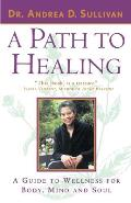 A Path to Healing: A Guide to Wellness for Body, Mind, and Soul