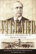 Villard The Life & Times of An American Titan