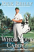 Whos Your Caddy Looping For The Great Near Great & Reprobates of Golf