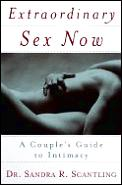 Extraordinary Sex Now A Couples Guide To Intim