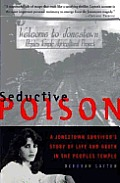 Seductive Poison: A Johnstown Survivor's Story of Life and Death in the Peoples Temple