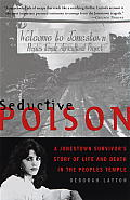 Seductive Poison A Jonestown Survivors Story of Life & Death in the Peoples Temple