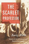 The Scarlet Professor: Newton Arvin a Literary Life Shattered by Scandal Cover