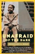 Unafraid Of The Dark A Memoir
