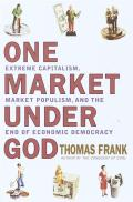 One Market Under God: Extreme Capitalism, Market Populism, and the End of Economic Democracy Cover