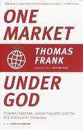 One Market Under God Extreme Capitalism Market Populism & the End of Economic Democracy