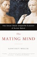 Mating Mind How Sexual Choice Shaped the Evolution of Human Nature