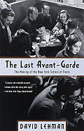 Last Avant Garde The Making of the New York School of Poets