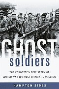 Ghost Soldiers: The Forgotten Epic Story of World War II's Most Dramatic Mission Cover