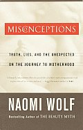 Misconceptions: Truth, Lies, and the Unexpected on the Journey to Motherhood Cover