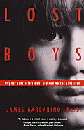 Lost Boys Why Our Sons Turn Violent & How We Can Save Them