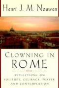 Clowning in Rome Reflections on Solitude Celibacy Prayer & Contemplation