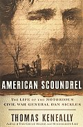 American Scoundrel: The Life Of The Notorious Civil War General Dan Sickles by Thomas Keneally